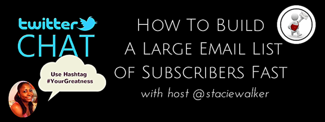 #YourGreatness Twiter Chat How To Build A Large Email List of Subscribers Fast
