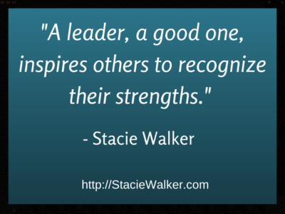 A leader, a good one, inspires others to