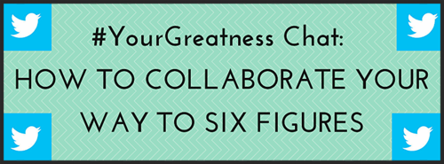 How to Collaborate Your Way to Six Figures | #YourGreatness Twitter Cha