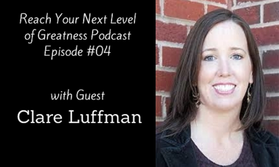 Reach Your Next Level of Greatness Podcast with Clare Luffman
