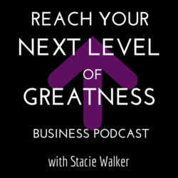 Reach Your Next Level of Greatness Business Podcast with Stacie Walker